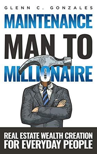 Maintenance Man to Millionaire: Real...