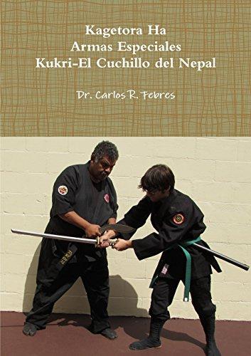 Kagetora Ha Armas Especiales Kukri-El Cuchillo del Nepal  [Febres, Carlos] (Tapa Blanda)