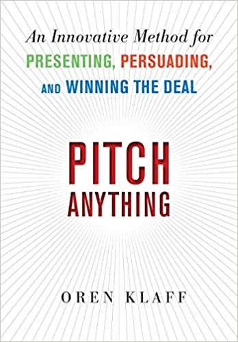Pitch Anything: An Innovative Method For Presenting, Persuading, And Winning The Deal por Oren Klaff epub