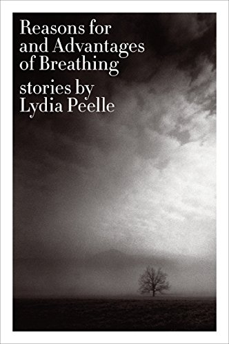 Reasons for and Advantages of Breathing: Stories [Lydia Peelle] (Tapa Blanda)