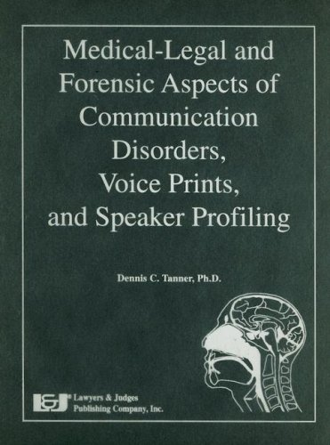 Medical-Legal and Forensic Aspects of Communication Disorders, Voice Prints, & Speaker Profiling