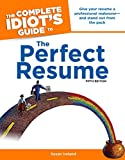 The Complete Idiot's Guide to the Perfect Resume, 5th Edition: Give Your Resume a Professional Makeover and Stand Out from the Pack