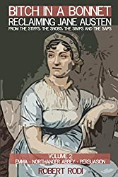 Bitch In a Bonnet: Reclaiming Jane Austen From the Stiffs, the Snobs, the Simps and the Saps (Volume 2) (English Edition)