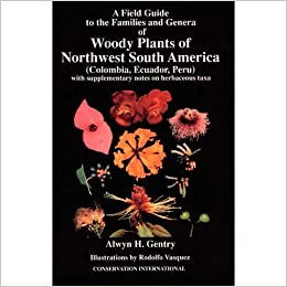 Book A Field Guide to the Families and Genera of Woody Plants of Northwest South America: With Supplementary Notes on Herbaceous Taxa (Colombia, Ecuador, Peru With Supplementary Notes on Herbaceous)