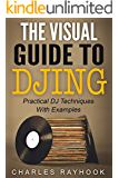 The Visual Guide To DJing: Practical DJ Techniques with Examples