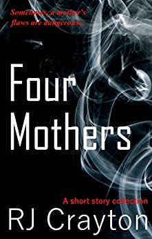 Four Mothers: Four Short Stories Focused on Mothers in Crises by [Crayton, RJ]