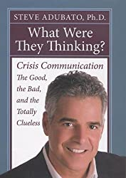 What Were They Thinking?: Crisis Communication: The Good, the Bad, and the Totally Clueless