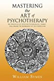 img - for Mastering the Art of Psychotherapy: The Principles Of Effective Psychological Change, Challenging The Boundaries Of Self-Expression book / textbook / text book