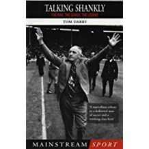 Talking Shankly: The Man, the Genius, the Legend (Mainstream Sport) by Tom Darby (2001-08-01)