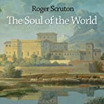 The Soul of the World | Roger Scruton