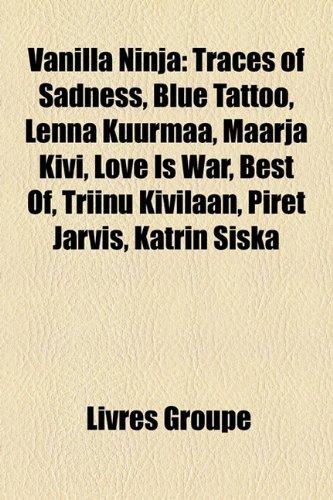 Vanilla Ninja: Traces of Sadness, Blue Tattoo, Lenna Kuurmaa ...