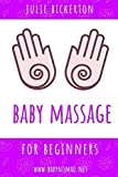 Baby Massage for Beginners: Massage and Yoga for Parents and Babies