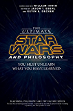 The Ultimate Star Wars and Philosophy: You Must Unlearn What You Have Learned (The Blackwell Philosophy and Pop Culture Series)