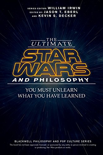 Download The Ultimate Star Wars and Philosophy: You Must Unlearn What You Have Learned (The Blackwell Philosophy and Pop Culture Series) Pdf