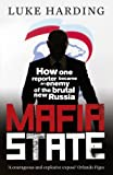 Front cover for the book Mafia state: how one reporter became an enemy of the brutal new Russia by Luke Harding