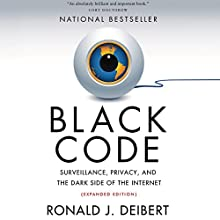 Black Code: Surveillance, Privacy, and the Dark Side of the Internet (Expanded Edition) Audiobook by Ronald J. Deibert Narrated by Ronald J. Deibert