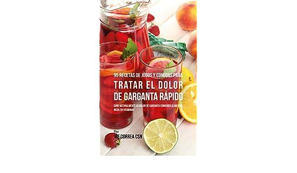 ... de Garganta Rápido: Cure Naturalmente Su Dolor de Garganta Comiendo Alimentos Ricos en Vitaminas (Spanish Edition) eBook: Joe Correa CSN: Kindle Store