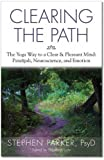 img - for Clearing the Path: The Yoga Way to a Clear & Pleasant Mind: Patanjali, Neuroscience, and Emotion book / textbook / text book
