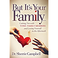 But It's Your Family…: Cutting Ties with Toxic Family Members and Loving Yourself in the Aftermath (English Edition)