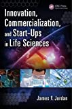 Innovation, Commercialization, and Start-Ups in Life Sciences