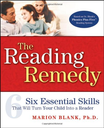 The Reading Remedy: Six Essential Skills That Will Turn Your Child Into a Reader by Jossey-Bass