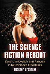The Science Fiction Reboot: Canon, Innovation and Fandom in Refashioned Franchises