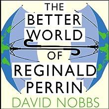 The Better World of Reginald Perrin: Reginald Perrin Series, Book 3 Audiobook by David Nobbs Narrated by David Nobbs