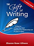 The Gift of Writing: 10 Ways to Share Your Heart, Nurture Your Relationships and Leave a Legacy (15 Minute Writer Book 2)
