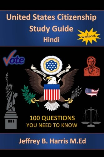 U.S. Citizenship Study Guide - Hindi: 100 Questions You Need To Know (English and Hindi Edition)