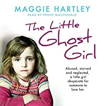 THE LITTLE GHOST GIRL: ABUSED, STARVED AND NEGLECTED. A LITTLE GIRL DESPERATE FOR SOMEONE TO LOVE HER.