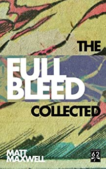 The Collected Full Bleed by [Maxwell, Matt]