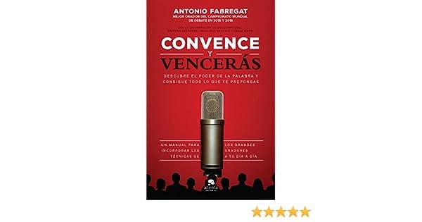 Amazon.com: Convence y vencerás: Descubre el poder de la palabra y consigue todo lo que te propongas (Spanish Edition) eBook: Antonio Fabregat Marianini, ...