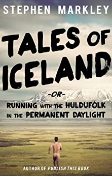 Tales of Iceland: Running with the Huldufólk in the Permanent Daylight by [Markley, Stephen]