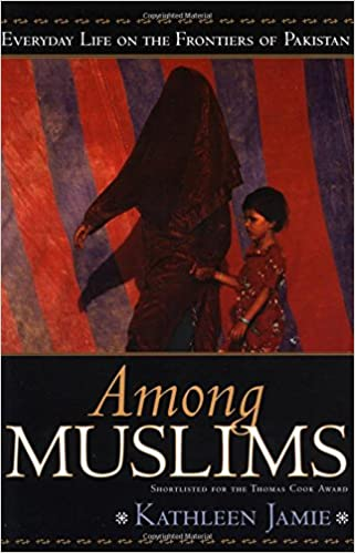 Ebook Free Download For Pc Among Muslims Everyday Life On The Frontiers Of Pakistan Pa