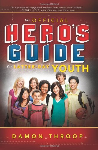 The Official Hero's Guide for Latter-day Youth by Damon Throop (2012-09-11)