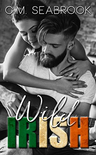 Wild Irish: A Rock Star Romance by [Seabrook, C.M.]