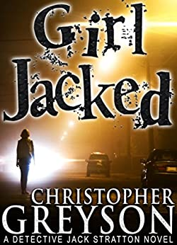 GIRL JACKED: Detective Jack Stratton Mystery Series (Detective Jack Stratton Mystery Thriller Series Book 1) by [Greyson, Christopher]