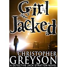 GIRL JACKED: Detective Jack Stratton Mystery Series (Detective Jack Stratton Mystery Thriller Series Book 1)