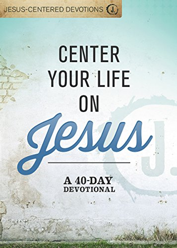Center Your Life on Jesus: A 40-Day Devotional (Group Publishing Walk With Jesus)