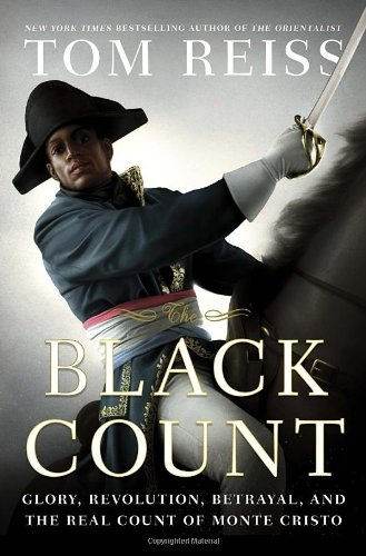 The Black Count: Glory, Revolution, Betrayal, and the Real Count of Monte Cristo by Reiss Tom (2012-09-18) Hardcover