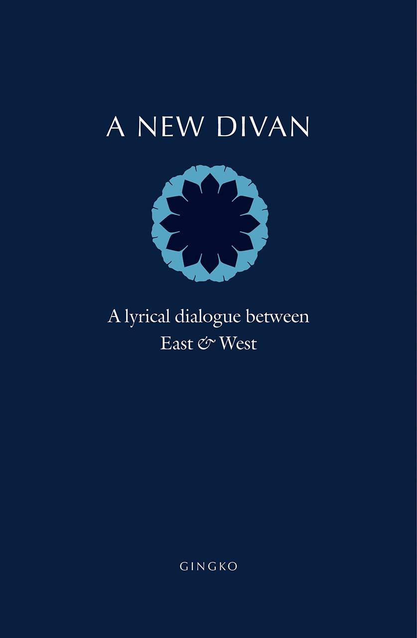 A New Divan   A Lyrical Dialogue Between East And West  A Lyrical Dialogue Between East And West