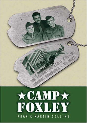 Camp Foxley: The History of the 123rd and 156th General Hospitals - US Army (Frances Collins)