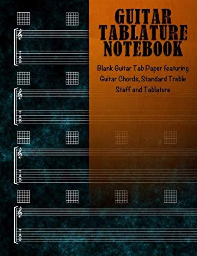 Guitar Tablature Notebook: Blank Guitar Tab Paper featuring Guitar Chords, Standard Treble Staff & Tablature ()
