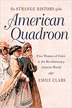 Book The Strange History of the American Quadroon: Free Women of Color in the Revolutionary Atlantic World