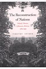 The Reconstruction of Nations: Poland, Ukraine, Lithuania, Belarus, 1569–1999 Hardcover