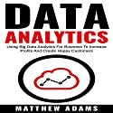 Data Analytics: Using Big Data Analytics for Business to Increase Profits and Create Happy Customers Audiobook by Matthew Adams Narrated by Adam Danoff