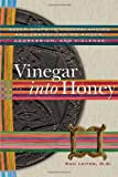 img - for Vinegar Into Honey: Seven Steps To Understanding And Transforming Anger, Aggression, And Violence Paperback - May 14, 2008 book / textbook / text book