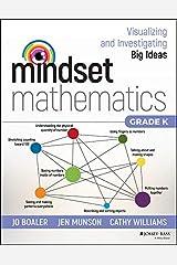 Mindset Mathematics: Visualizing and Investigating Big Ideas, Grade K Kindle Edition