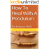 How To Heal With A Pendulum: Erich Hunter Ph.D.