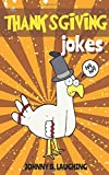 Funny and Hilarious Thanksgiving Jokes and Riddles for Kids                Laugh-Out-Loud Jokes & Riddles • Holiday Edition              Johnny B. Laughing provides children with lots of fun and laughter with his hilarious and sill...